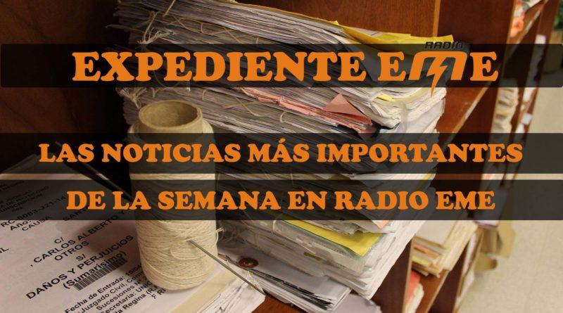 #ExpedienteEME: las noticias más importantes de la semana